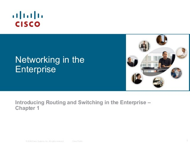 © 2006 Cisco Systems, Inc. All rights reserved. Cisco Public 1Introducing Routing and Switching in the Enterprise –Chapter...