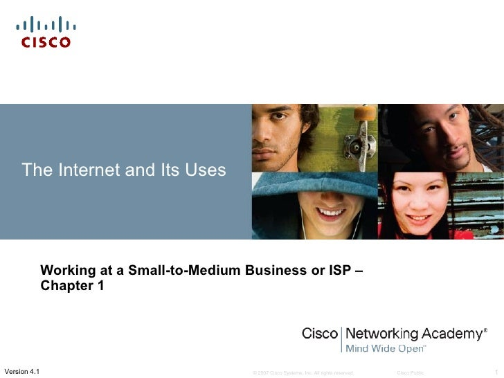 The Internet and Its Uses              Working at a Small-to-Medium Business or ISP –              Chapter 1Version 4.1   ...