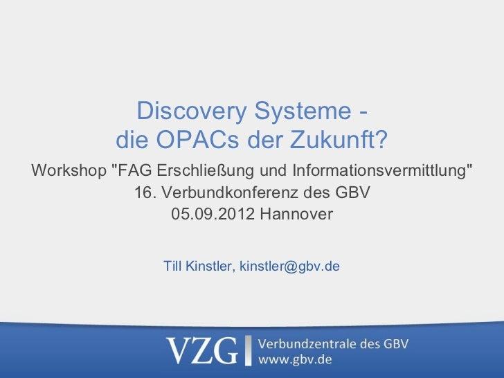 """Discovery Systeme -          die OPACs der Zukunft?Workshop """"FAG Erschließung und Informationsvermittlung""""            16. ..."""