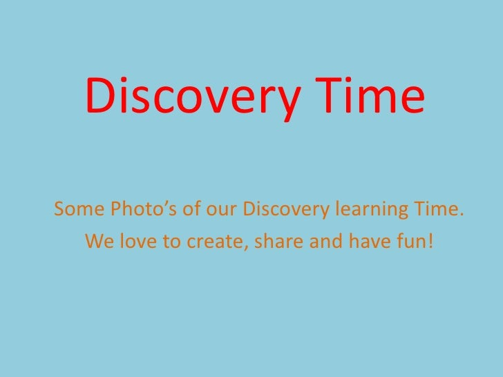 Discovery Time<br />Some Photo's of our Discovery learning Time.<br />We love to create, share and have fun!<br />
