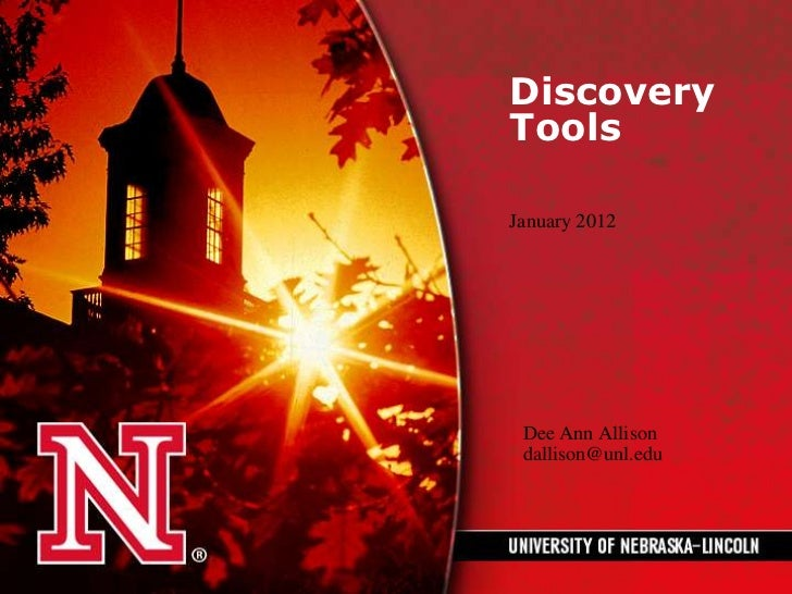 DiscoveryToolsJanuary 2012 Dee Ann Allison dallison@unl.edu