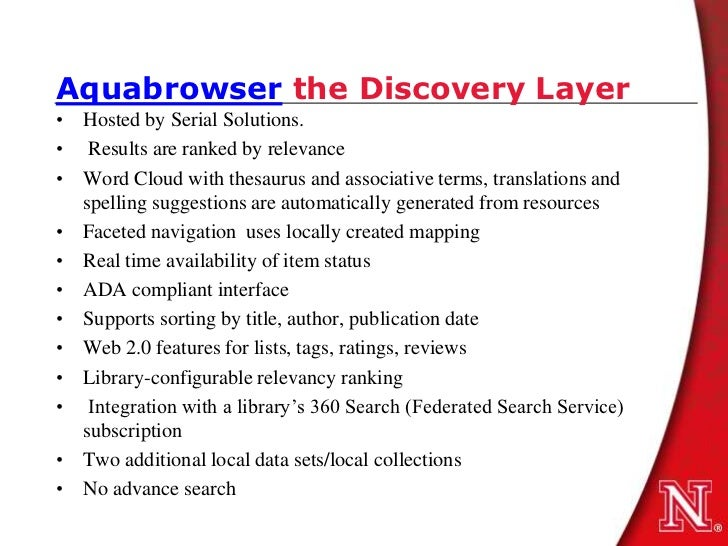 Aquabrowser the Discovery Layer• Hosted by Serial Solutions.• Results are ranked by relevance• Word Cloud with thesaurus a...