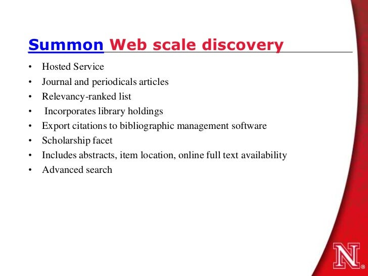 Summon Web scale discovery•   Hosted Service•   Journal and periodicals articles•   Relevancy-ranked list•    Incorporates...