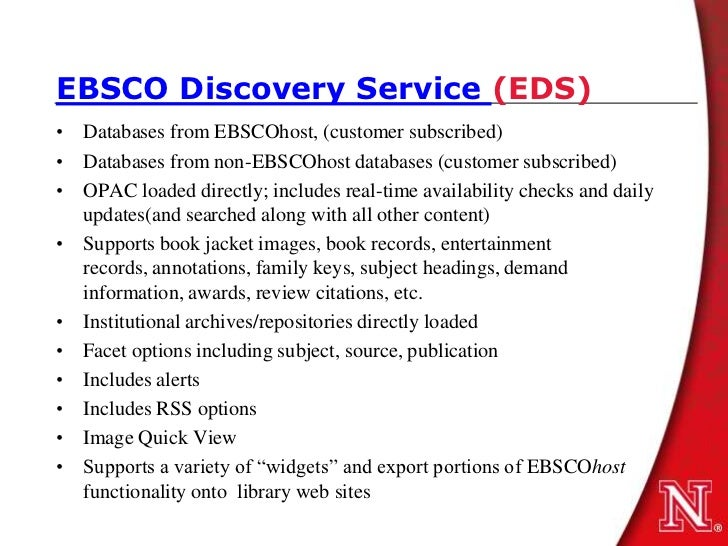 EBSCO Discovery Service (EDS)• Databases from EBSCOhost, (customer subscribed)• Databases from non-EBSCOhost databases (cu...