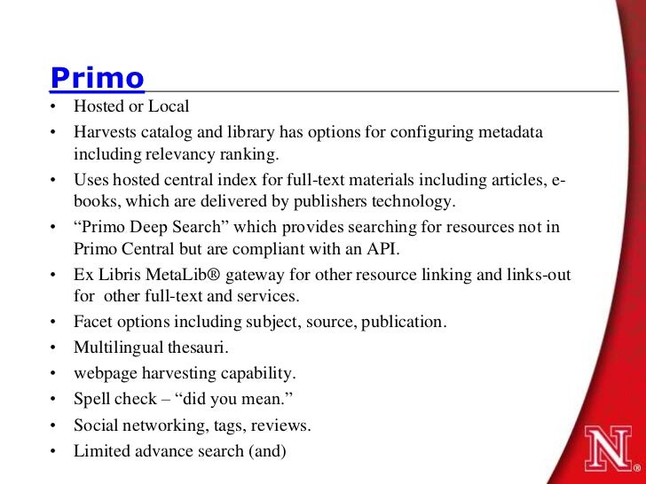Primo• Hosted or Local• Harvests catalog and library has options for configuring metadata  including relevancy ranking.• U...