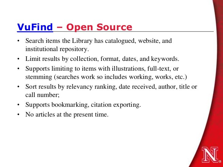 VuFind – Open Source• Search items the Library has catalogued, website, and  institutional repository.• Limit results by c...