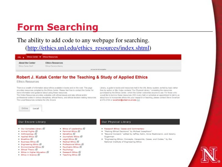 Form SearchingThe ability to add code to any webpage for searching.   (http://ethics.unl.edu/ethics_resources/index.shtml)