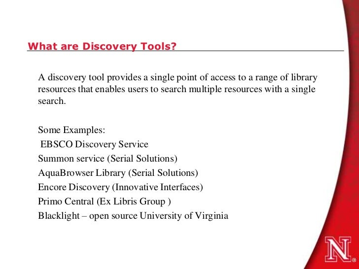 What are Discovery Tools? A discovery tool provides a single point of access to a range of library resources that enables ...