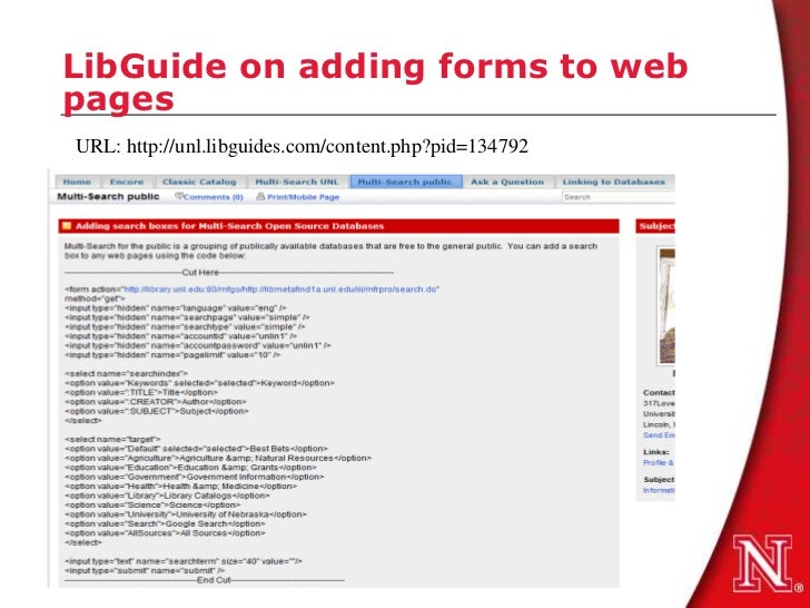 LibGuide on adding forms to webpagesURL: http://unl.libguides.com/content.php?pid=134792