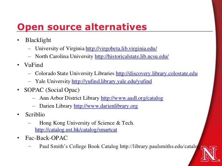 Open source alternatives• Blacklight   – University of Virginia http://virgobeta.lib.virginia.edu/   – North Carolina Univ...