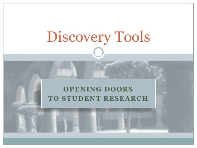 Discovery Tools   OPENING DOORSTO STUDENT RESEARCH