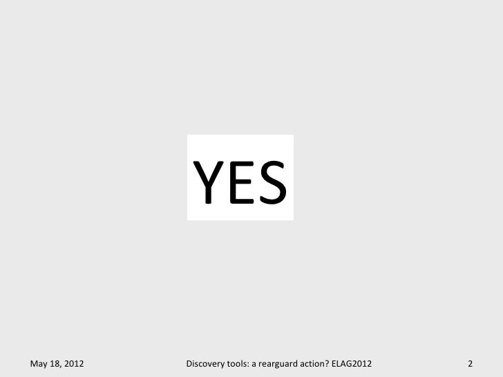 YESMay 18, 2012   Discovery tools: a rearguard action? ELAG2012   2