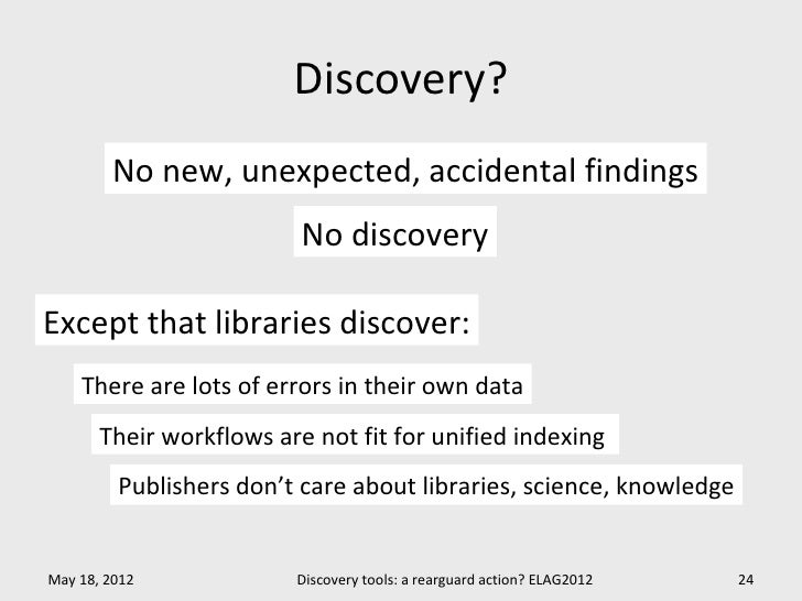 Discovery?        No new, unexpected, accidental findings                          No discoveryExcept that libraries disco...