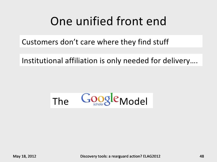 One unified front end    Customers don't care where they find stuff    Institutional affiliation is only needed for delive...