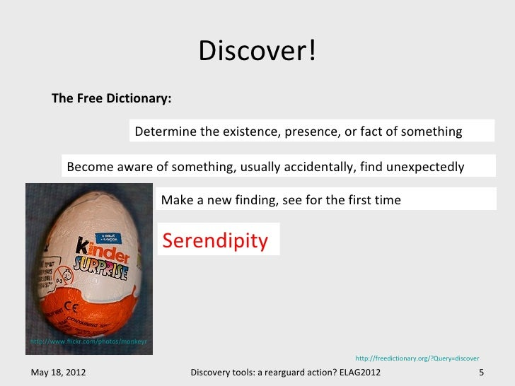 Discover!      The Free Dictionary:                               Determine the existence, presence, or fact of something ...