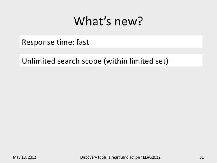 What's new?    Response time: fast    Unlimited search scope (within limited set)May 18, 2012         Discovery tools: a r...