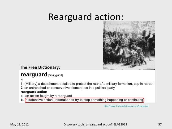 Rearguard action:      The Free Dictionary:      rearguard ['rɪə,gɑːd]      n      1. (Military) a detachment detailed to ...