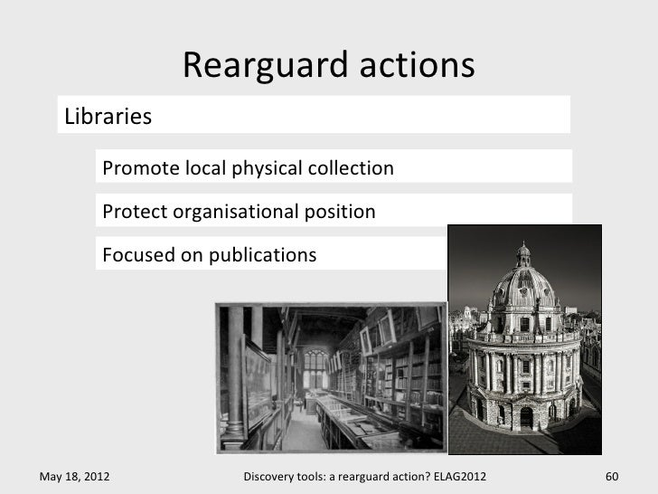Rearguard actions    Libraries          Promote local physical collection          Protect organisational position        ...
