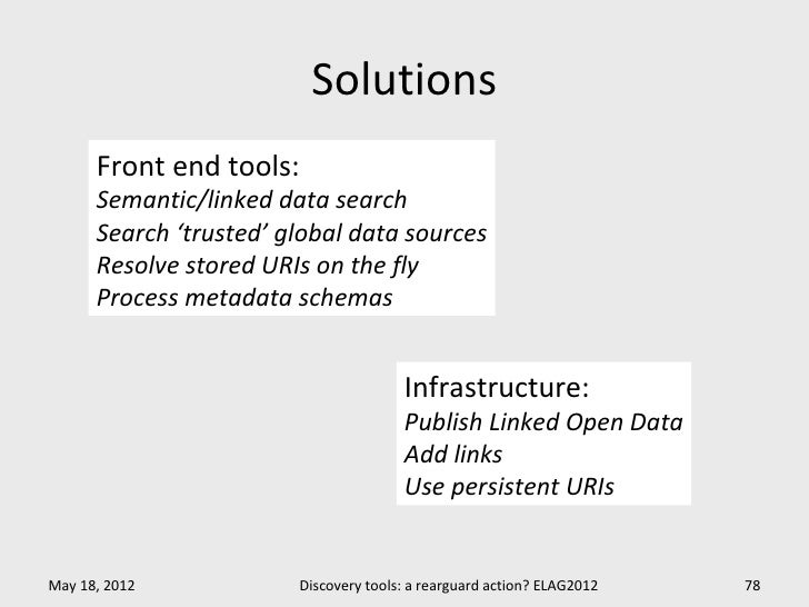 Solutions      Front end tools:      Semantic/linked data search      Search 'trusted' global data sources      Resolve st...