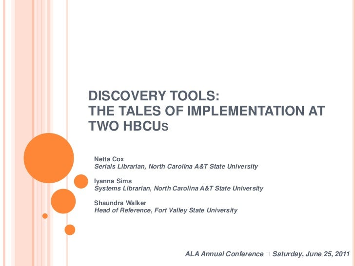 DISCOVERY TOOLS: THE TALES OF IMPLEMENTATION AT TWO HBCUs<br />Netta CoxSerials Librarian, North Carolina A&T State Univer...