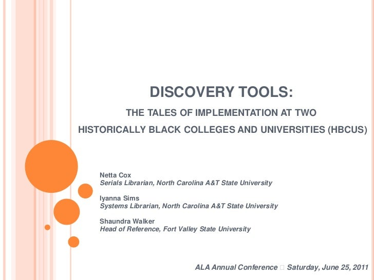 DISCOVERY TOOLS: THE TALES OF IMPLEMENTATION AT TWOHISTORICALLY BLACK COLLEGES AND UNIVERSITIES (HBCUS)<br />Netta CoxSeri...
