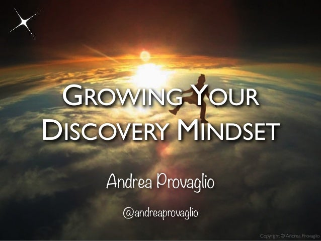 Copyright © Andrea Provaglio GROWING YOUR DISCOVERY MINDSET Andrea Provaglio @andreaprovaglio