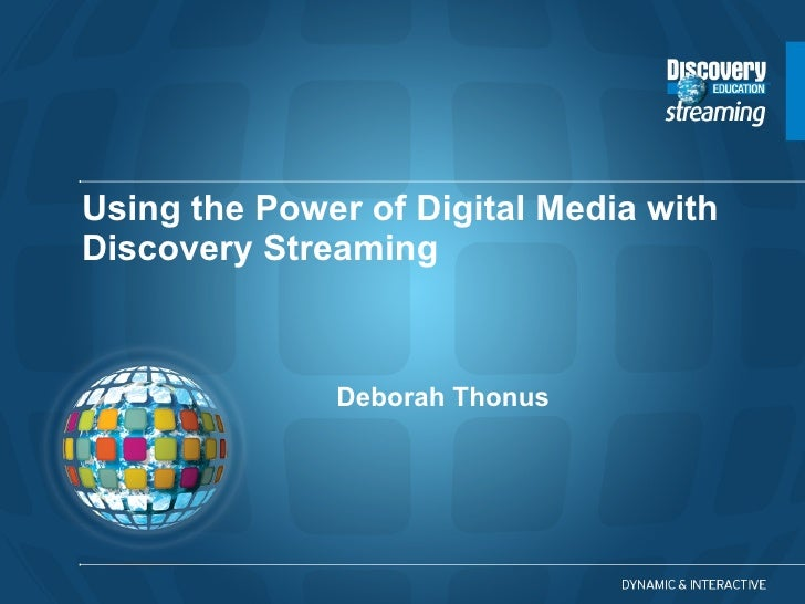 Using the Power of Digital Media with Discovery Streaming  Deborah Thonus