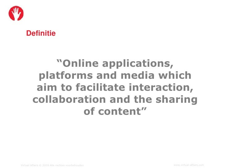 """Definitie                 """"Online applications,          platforms and media which          aim to facilitate interaction,..."""