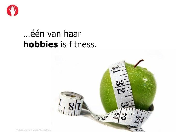 …één van haar       hobbies is fitness.     Virtual Affairs © 2009 Alle rechten voorbehouden   www.virtual-affairs.com