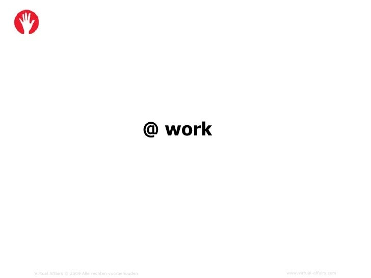 @ work     Virtual Affairs © 2009 Alle rechten voorbehouden            www.virtual-affairs.com