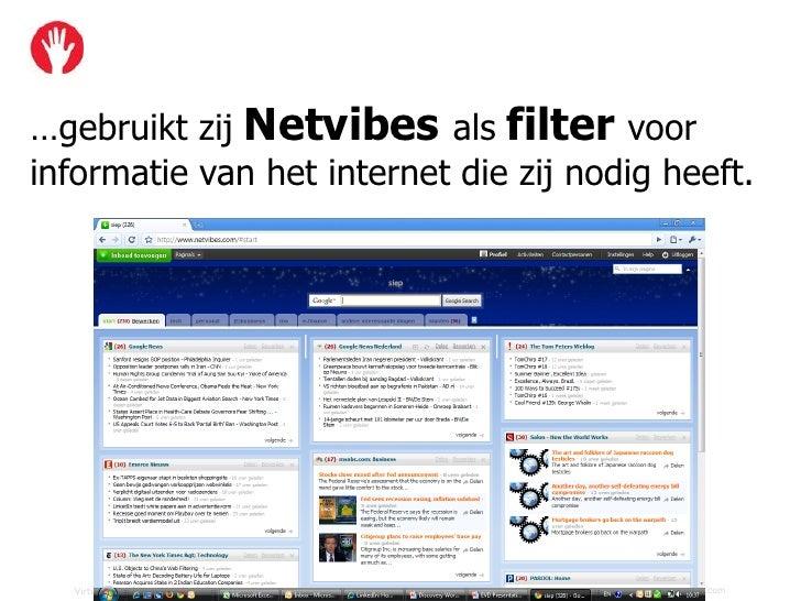 …gebruikt zij Netvibes als filter voor informatie van het internet die zij nodig heeft.       Virtual Affairs © 2009 Alle ...