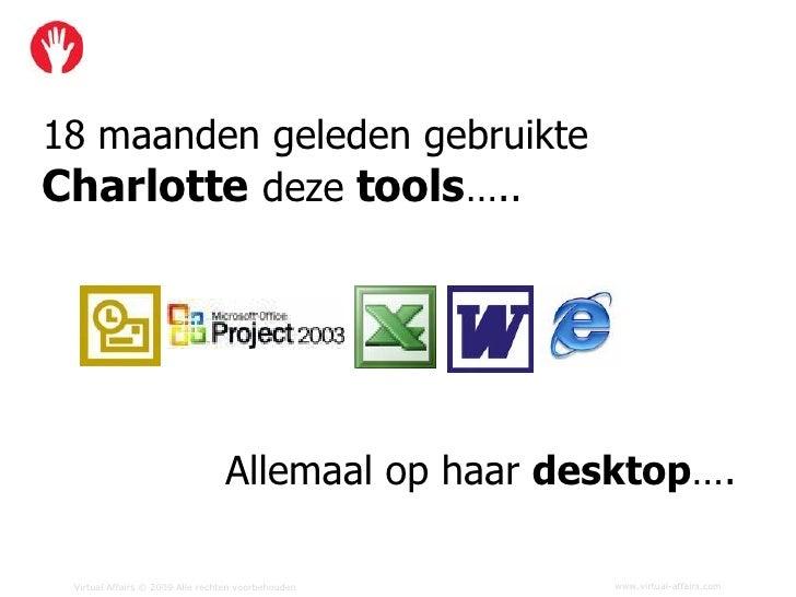 18 maanden geleden gebruikte Charlotte deze tools…..                                      Allemaal op haar desktop….   Vir...