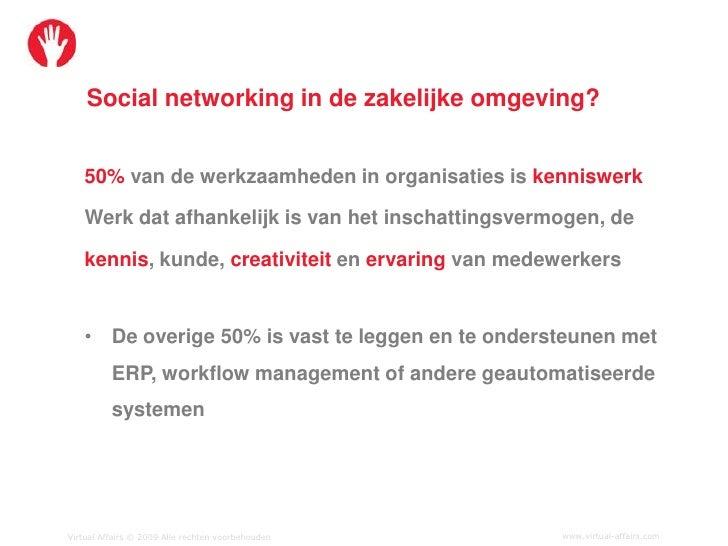 Social networking in de zakelijke omgeving?      50% van de werkzaamheden in organisaties is kenniswerk     Werk dat afhan...