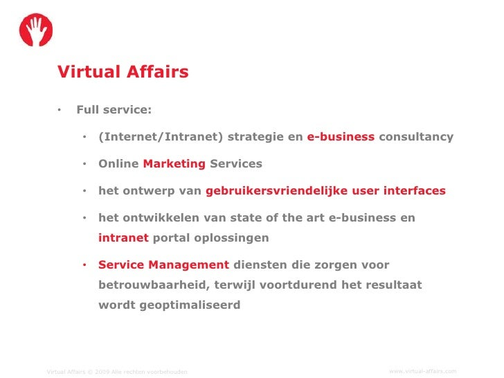 Virtual Affairs     •      Full service:              •    (Internet/Intranet) strategie en e-business consultancy        ...