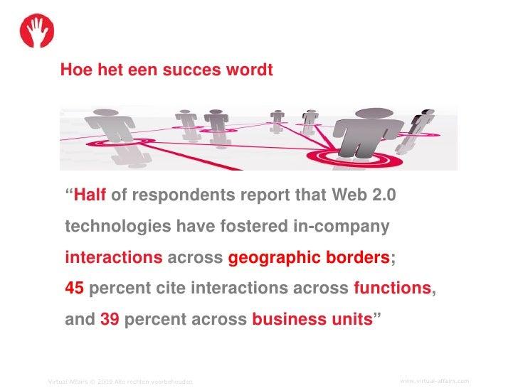 """Hoe het een succes wordt          """"Half of respondents report that Web 2.0      technologies have fostered in-company     ..."""
