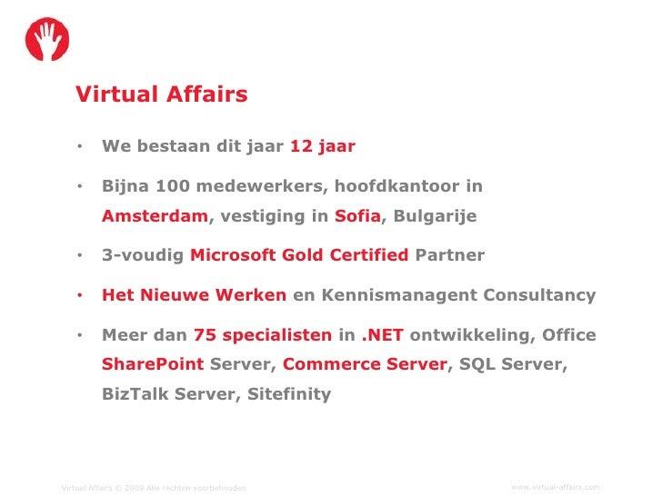 Virtual Affairs     •      We bestaan dit jaar 12 jaar     •      Bijna 100 medewerkers, hoofdkantoor in           Amsterd...