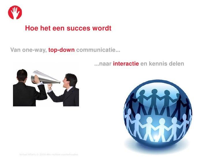 Hoe het een succes wordt   Van one-way, top-down communicatie...                                                        .....