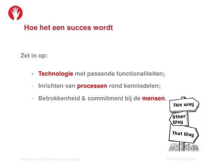 Hoe het een succes wordt   Zet in op:            - Technologie met passende functionaliteiten;           - Inrichten van p...