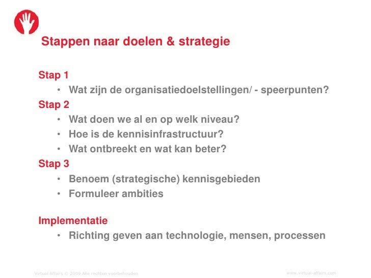Stappen naar doelen & strategie   Stap 1     • Wat zijn de organisatiedoelstellingen/ - speerpunten?  Stap 2     • Wat doe...