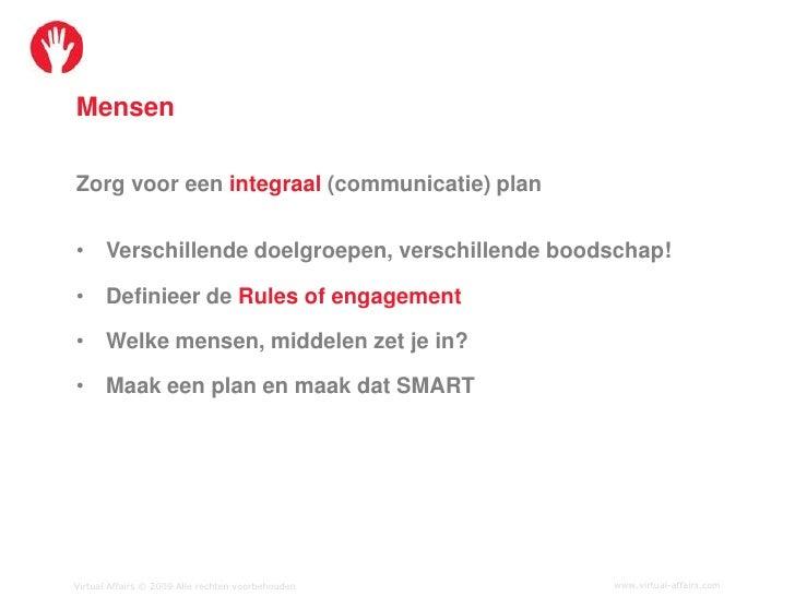 Mensen  Zorg voor een integraal (communicatie) plan   • Verschillende doelgroepen, verschillende boodschap!  • Definieer d...
