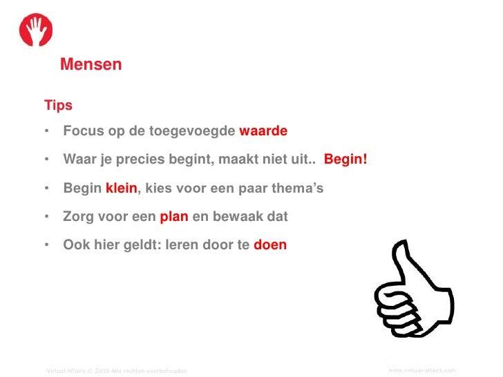 Mensen  Tips • Focus op de toegevoegde waarde  • Waar je precies begint, maakt niet uit.. Begin!  • Begin klein, kies voor...
