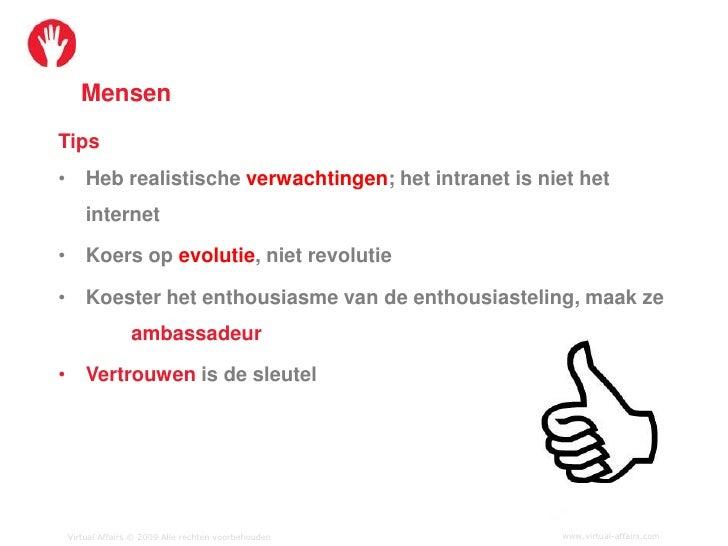 Mensen Tips • Heb realistische verwachtingen; het intranet is niet het     internet  • Koers op evolutie, niet revolutie  ...