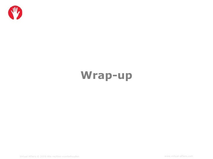 Wrap-up     Virtual Affairs © 2009 Alle rechten voorbehouden             www.virtual-affairs.com