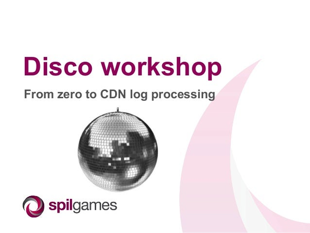 Disco workshop From zero to CDN log processing