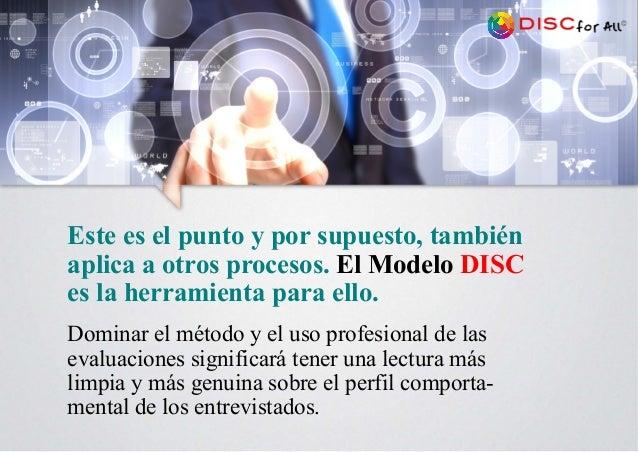 Este es el punto y por supuesto, también aplica a otros procesos. El Modelo DISC es la herramienta para ello. Dominar el m...