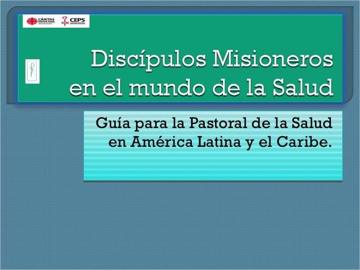 Guía para la Pastoral de la Salud en América Latina y el Caribe.