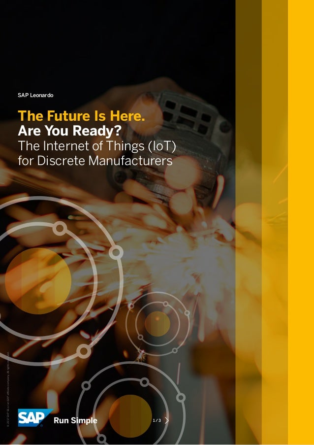 SAP Leonardo The Future Is Here. Are You Ready? The Internet of Things (IoT) for Discrete Manufacturers 1 / 3 ©2017SAPSEor...