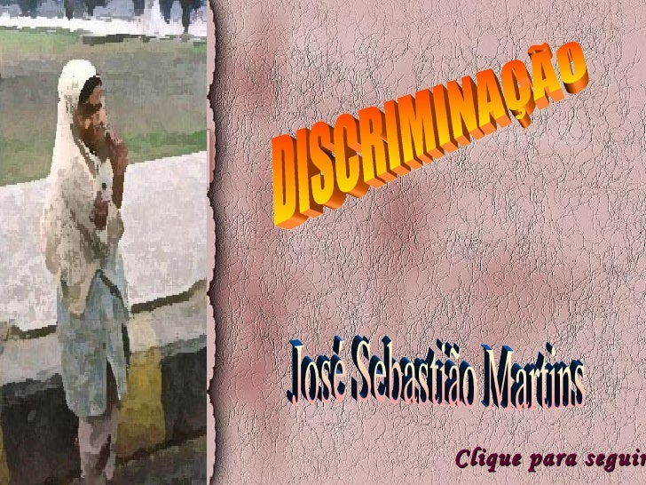 DISCRIMINAÇÃO  Clique para seguir José Sebastião Martins