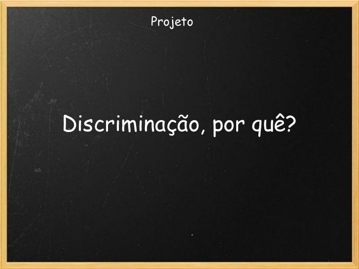 Discriminação, por quê? Projeto