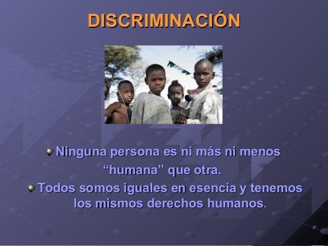 """DISCRIMINACIÓNDISCRIMINACIÓN Ninguna persona es ni más ni menosNinguna persona es ni más ni menos """"""""humana"""" que otra.human..."""